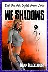 We Shadows (Night's Dream, #1)