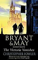 Bryant & May Investigate the Victoria Vanishes (Bryant & May #6)