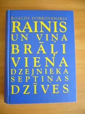 Rainis un viņa brāļi. Viena dzejnieka septiņas dzīves by Roalds Dobrovenskis