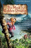 The Mark of the Golden Dragon: Being an Account of the Further Adventures of Jacky Faber, Jewel of the East, Vexation of the West, and Pearl of the South China Sea (Bloody Jack #9)