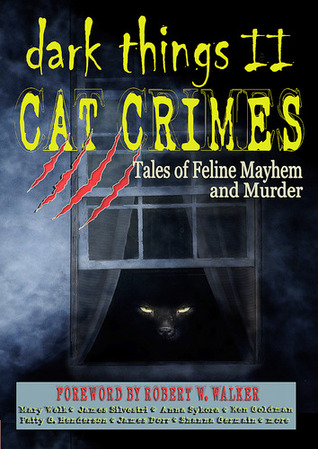 DARK THINGS II: Cat Crimes: Tales of Feline Mayhem and Murder