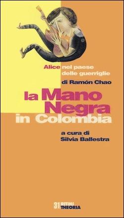 La Mano Negra in Colombia. Alice nel paese delle guerriglie