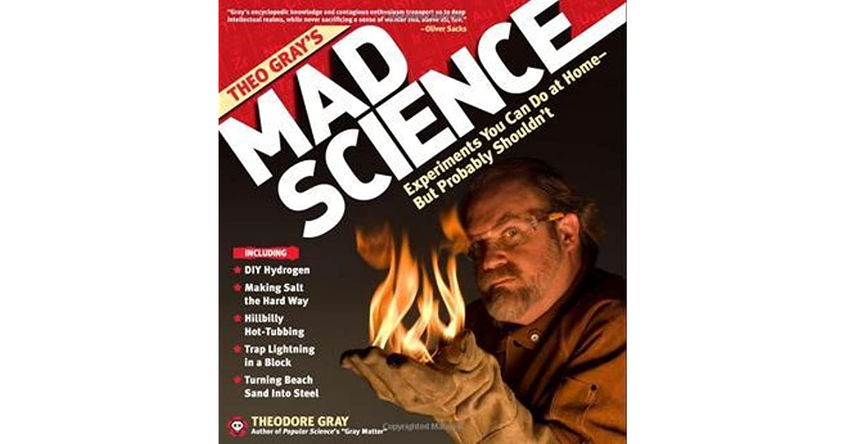Theo Gray's Mad Science: Experiments You Can Do at Home
