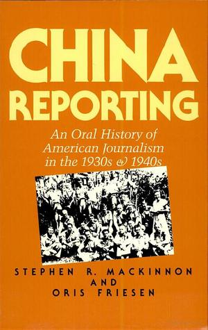 China Reporting: An Oral History of American Journalism in the 1930s & 1940s