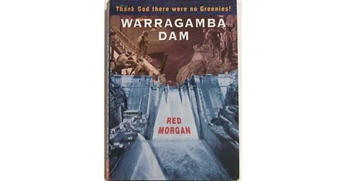Warragamba Dam: thanks god there were no greenies  by Red Morgan