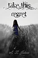 Take This Regret (Take This Regret, #1)