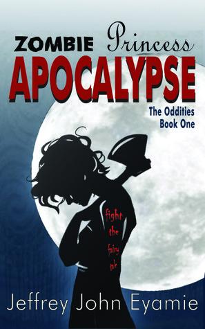 Zombie Princess Apocalypse (The Oddities, #1)
