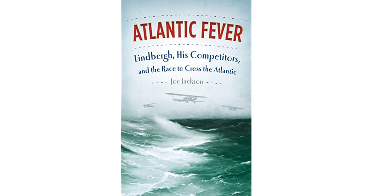 Atlantic fever lindbergh his competitors and the race to cross atlantic fever lindbergh his competitors and the race to cross the atlantic by joe jackson fandeluxe Ebook collections