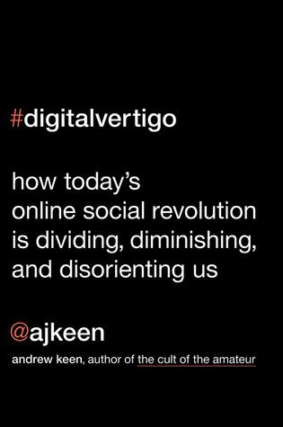 Digital Vertigo by Andrew Keen