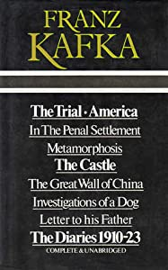 The Trial / America / The Castle / Metamorphosis / In the Penal Settlement / The Great Wall of China / Investigations of a Dog / Letter to His Father / The Diaries, 1910–23: Complete & Unabridged