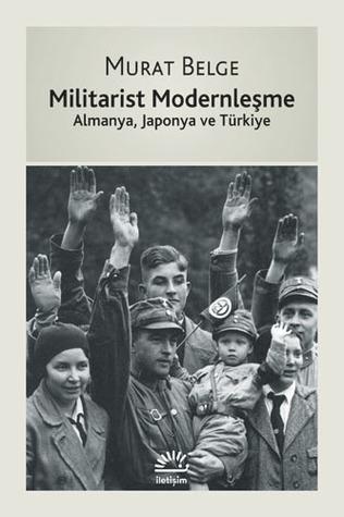Militarist Modernleşme: Almanya, Japonya ve Türkiye