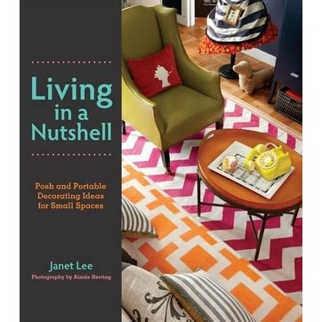 Attractive Living In A Nutshell: Posh And Portable Decorating Ideas For Small Spaces  By Janet Lee
