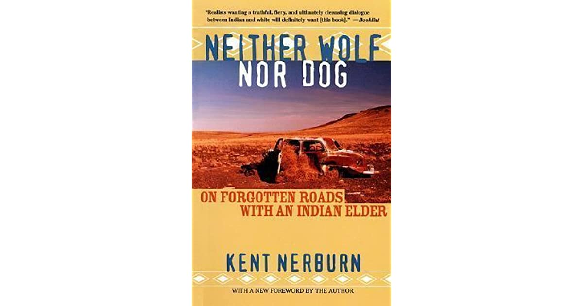 Neither Wolf Nor Dog: On Forgotten Roads with an Indian Elder by
