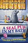 A Seal Pup in My Bath: Tales from an Rspca Inspector