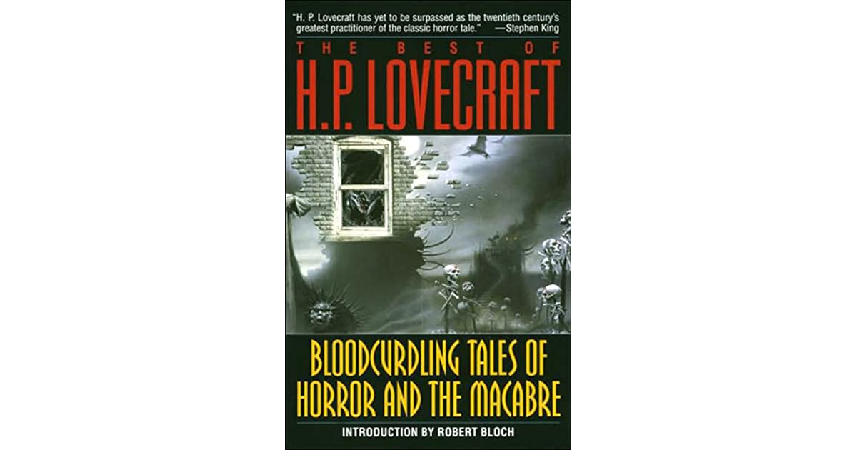 The Best of H P  Lovecraft: Bloodcurdling Tales of Horror and the