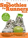 The Smoothies for Runners Book: 36 Delicious Super Smoothie Recipes Designed to Support the Specific Needs Runners and Joggers (Achieve Your Optimum Health, Performance, Endurance and Physique Goals)
