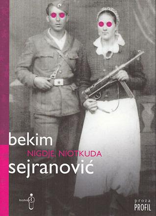 Nigdje, niotkuda by Bekim Sejranović