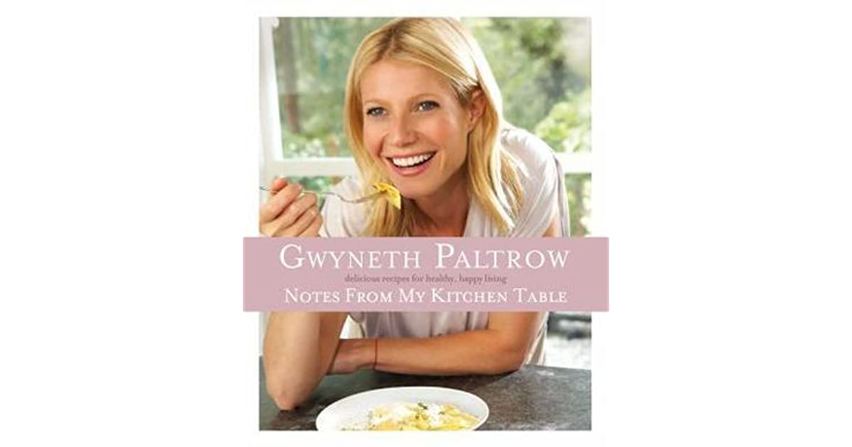 Notes From My Kitchen Table By Gwyneth Paltrow