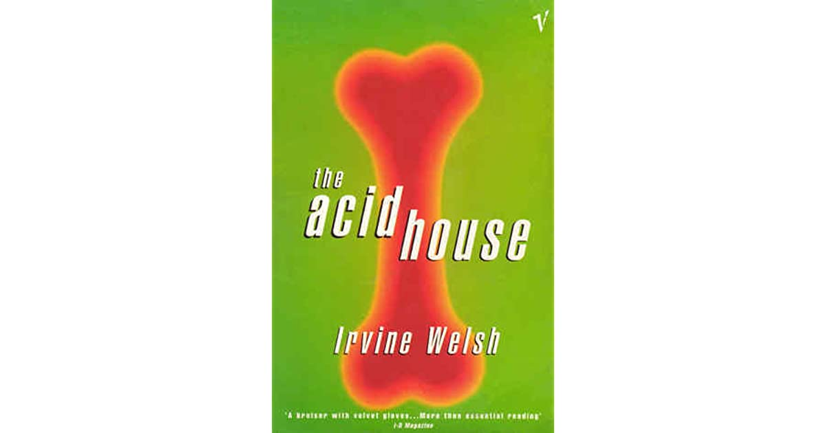 The acid house by irvine welsh for What do you know about acid house music