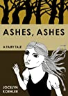 Ashes, Ashes: A Fairy Tale