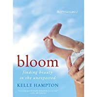 Bloom: Finding Beauty in the Unexpected A Memoir