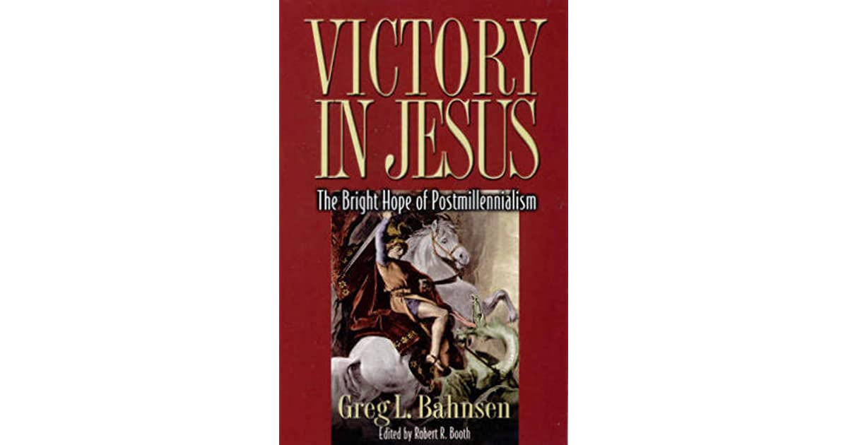 Victory in jesus the bright hope of postmillennialism by greg l victory in jesus the bright hope of postmillennialism by greg l bahnsen fandeluxe Choice Image