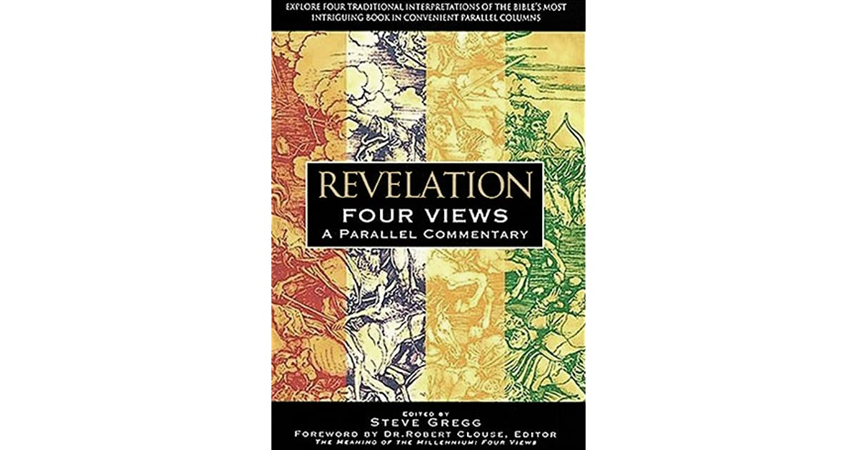 Revelation Four Views A Parallel Commentary By Steve Gregg
