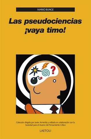 Las pseudociencias ¡vaya timo! by Mario Bunge