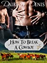 How To Break A Cowboy (Savage Tales, #1)
