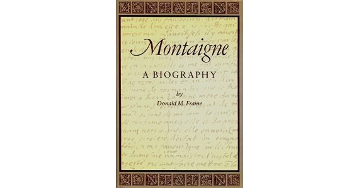 Montaigne: A Biography by Donald Murdoch Frame
