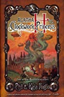 Agatha H and the Clockwork Princess (Girl Genius Novels, #2)