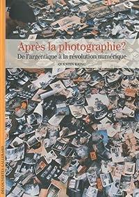Après la photographie? : De l'argentique à la révolution numérique