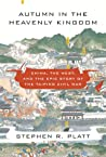 Autumn in the Heavenly Kingdom: China, the West, and the Epic Story of the Taiping Civil War
