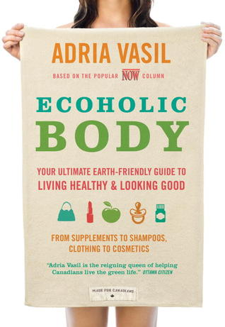 Ecoholic Body by Adria Vasil
