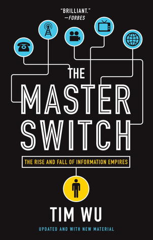The Master Switch: The Rise and Fall of Information Empires cover