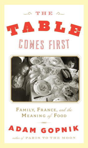 The Table Comes First Family, France, and the Meaning of Food
