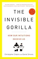 The Invisible Gorilla: How Our Intuitions Deceive Us