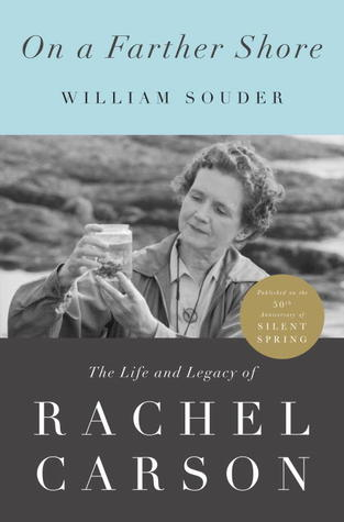 On a Farther Shore: The Life and Legacy of Rachel Carson, Author of Silent Spring