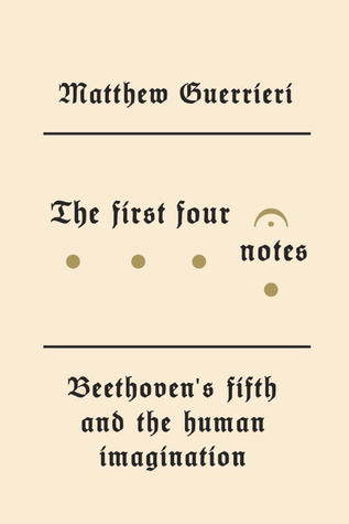 The First Four Notes: Beethoven's Fifth and the Human Imagination by