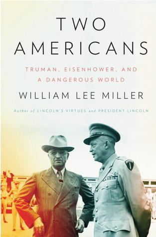 Two Americans Truman, Eisenhower, and a Dangerous World