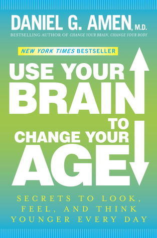 Use Your Brain to Change Your Age Secrets to Look, Feel, and Think Younger Every Day
