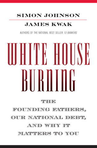 White House Burning- The Founding Fathers, Our National Debt, and Why It Matters to You