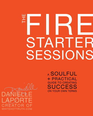 The-Fire-Starter-Sessions-A-Soulful-Practical-Guide-to-Creating-Success-on-Your-Own-Terms