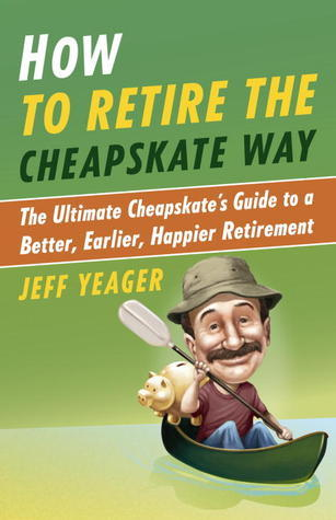 How-to-Retire-the-Cheapskate-Way-The-Ultimate-Cheapskate-s-Guide-to-a-Better-Earlier-Happier-Retirement