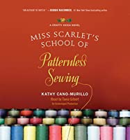 Miss Scarlet's School of Patternless Sewing: A Crafty Chica Novel