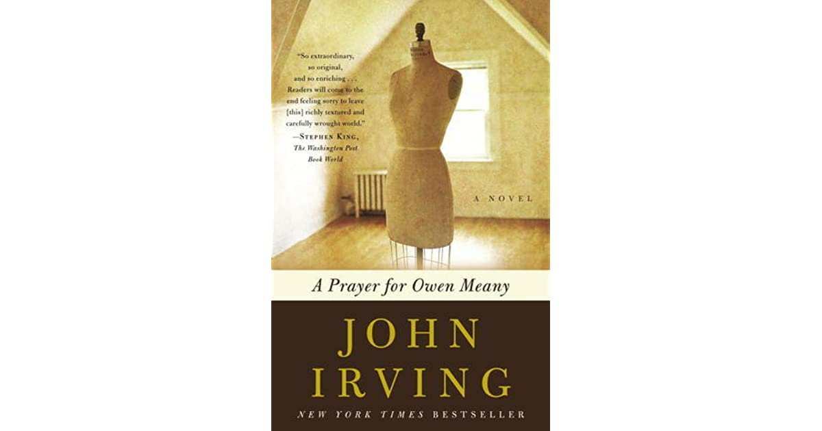 owen meany Irving's novels, which often begin in autobiographical commonplace, get transformed along the way: sometimes into fairy tale (the hotel new hampshire), sometimes into modern-day ironic fable (the world according to garp).