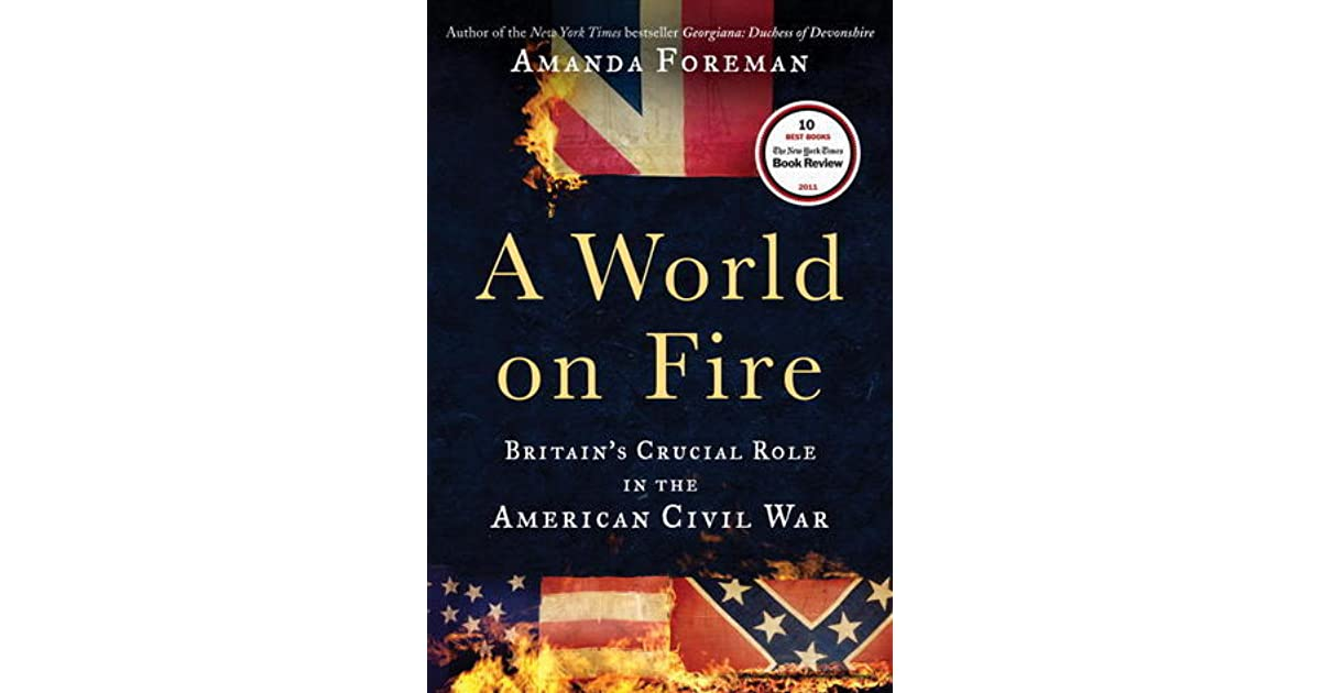 2c2e406f9 A World on Fire: Britain's Crucial Role in the American Civil War by Amanda  Foreman