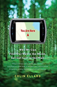 You Are Here: Why We Can Find Our Way to the Moon, but Get Lost in the Mall
