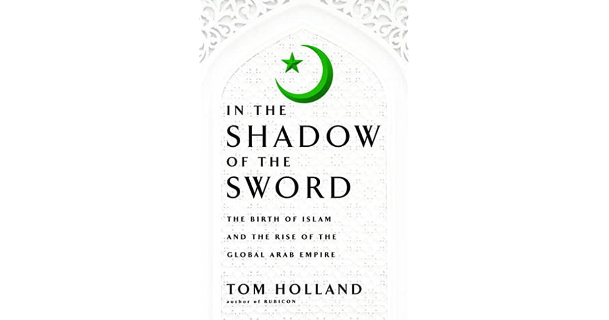In The Shadow Of The Sword The Birth Of Islam And The Rise
