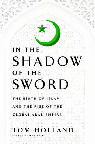 The Birth of Islam and the Rise of the Global Arab Empire